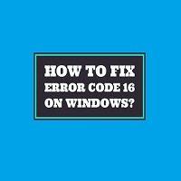 How to Fix Error Code 16 in Windows 10